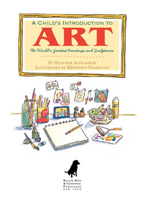 A Child's Introuction To Art by author Heather Alexander