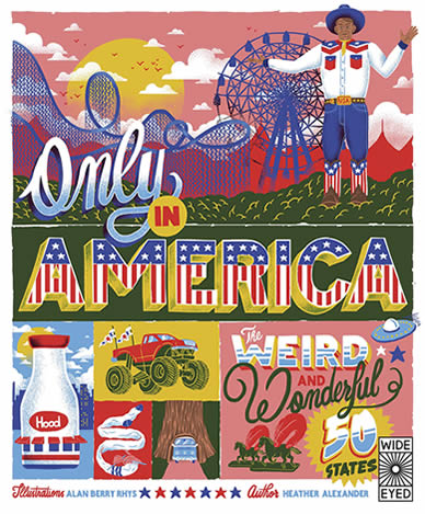 Only in America!: The Weird and Wonderful 50 States by author Heather Alexander
